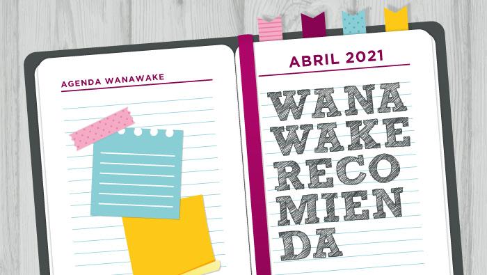 Wanawake recomienda: Agenda abril 2021