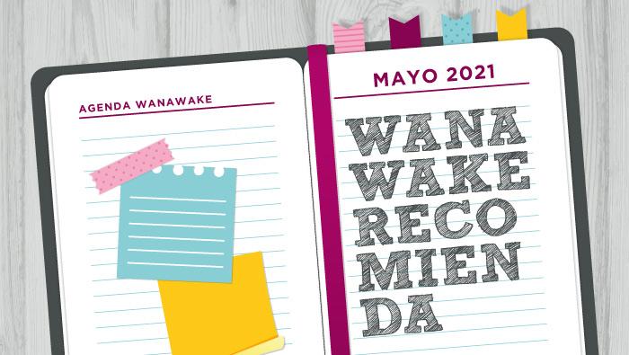 Wanawake recomienda: Agenda mayo 2021